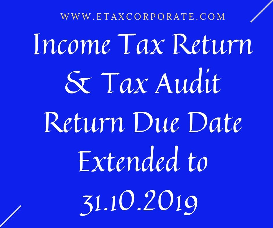 Income Tax Return & audit Report filing date extended to 31st October'2019